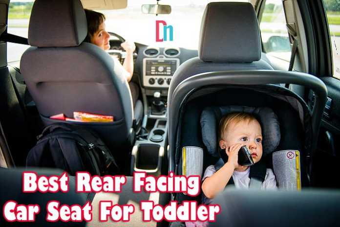 Best Rear Facing Car Seat for Toddler